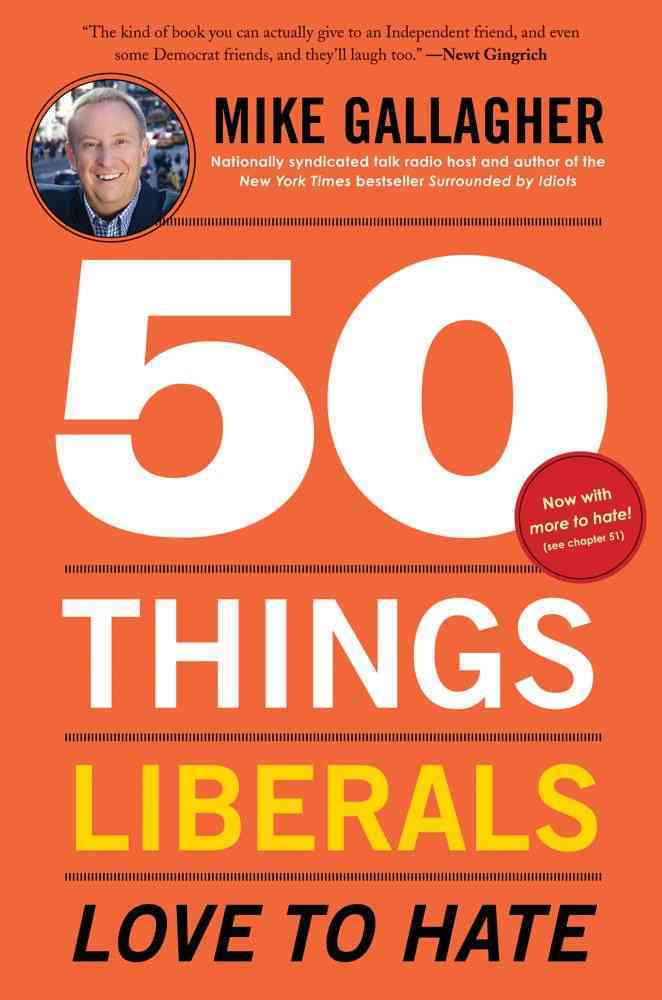 50 Things Liberals Love to Hate By Gallagher, Mike